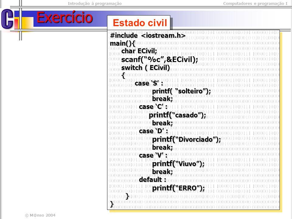 Introdução à programaçãoComputadores e programação I © M@nso 2004 Exercício Estado civil #include #include main(){ char ECivil; char ECivil; scanf(%c,