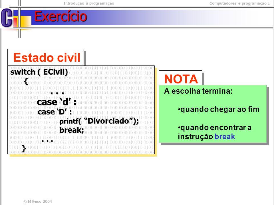 Introdução à programaçãoComputadores e programação I © M@nso 2004 Exercício Estado civil switch ( ECivil) {...... case d : case d : case D : printf( D