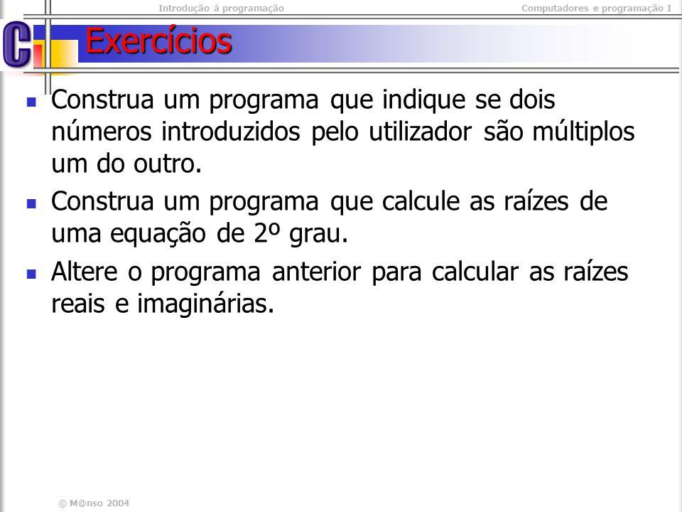 Introdução à programaçãoComputadores e programação I © M@nso 2004 Exercícios Construa um programa que indique se dois números introduzidos pelo utiliz