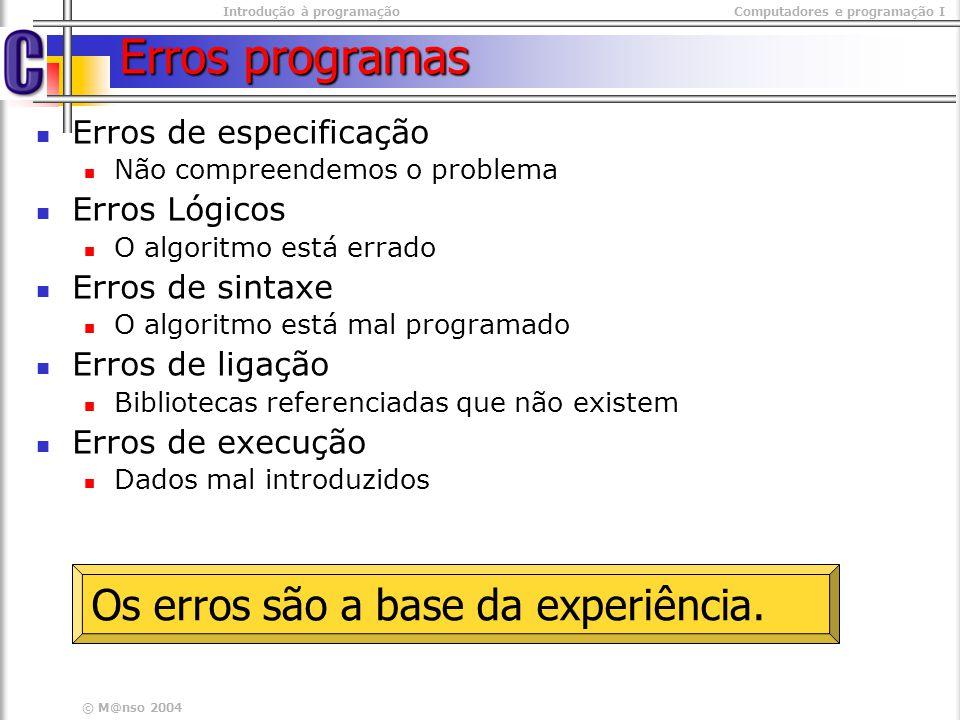 © M@nso 2004 Erros programas Erros de especificação Não compreendemos o problema Erros Lógicos O algoritmo está errado Erros de sintaxe O algoritmo es