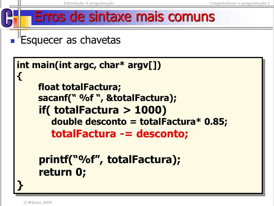 Introdução à programaçãoComputadores e programação I © M@nso 2004 Erros de sintaxe mais comuns Esquecer as chavetas int main(int argc, char* argv[]) {