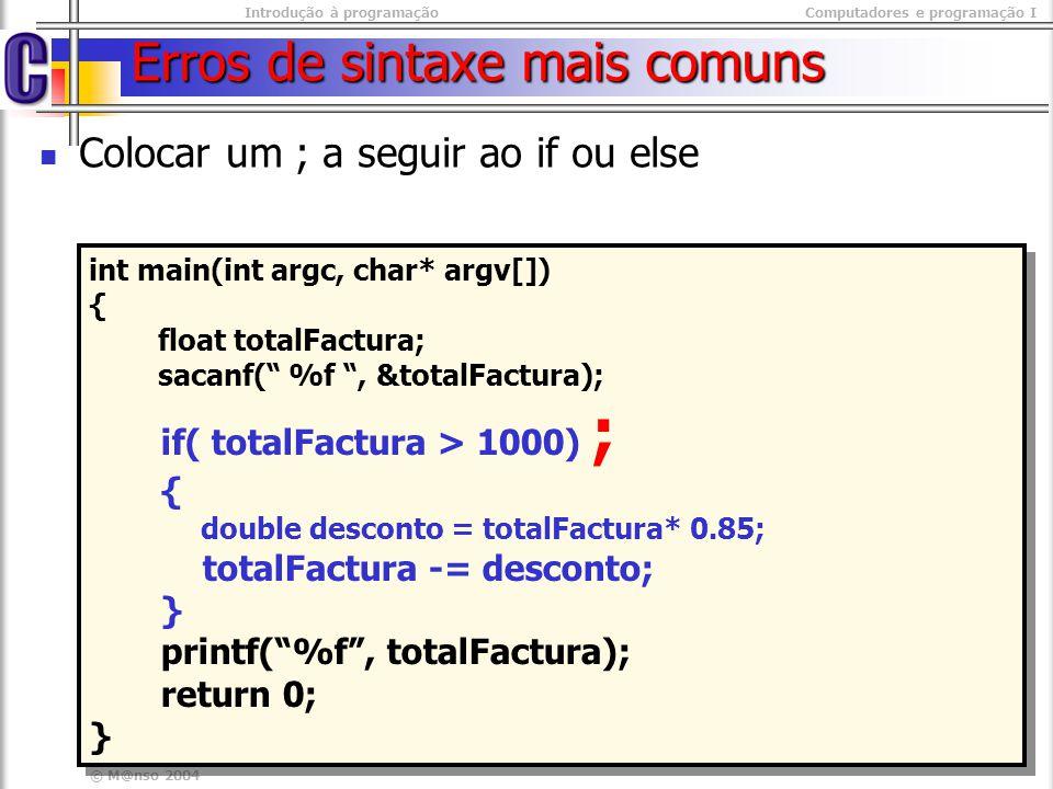 Introdução à programaçãoComputadores e programação I © M@nso 2004 Erros de sintaxe mais comuns Colocar um ; a seguir ao if ou else int main(int argc,