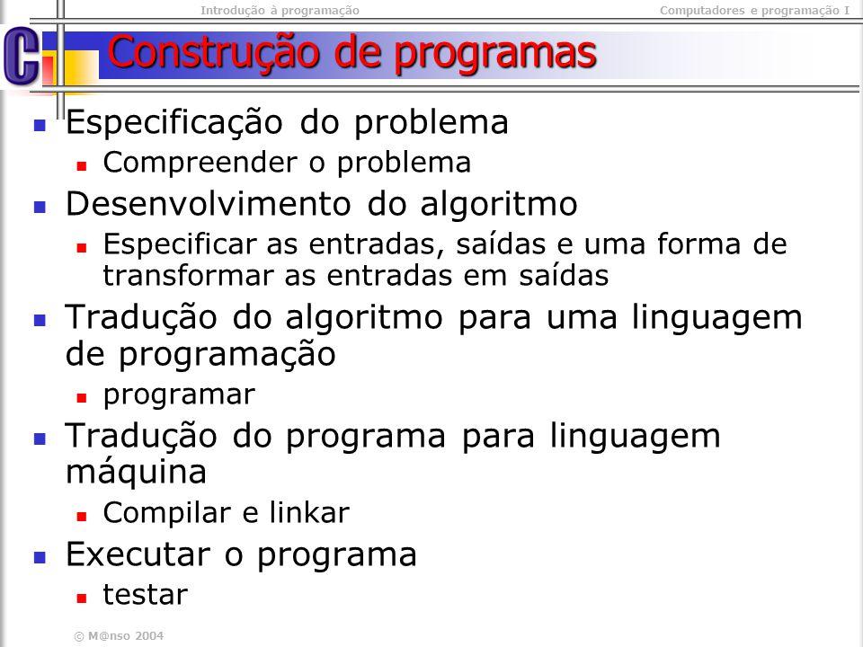 © M@nso 2004 Construção de programas Especificação do problema Compreender o problema Desenvolvimento do algoritmo Especificar as entradas, saídas e u