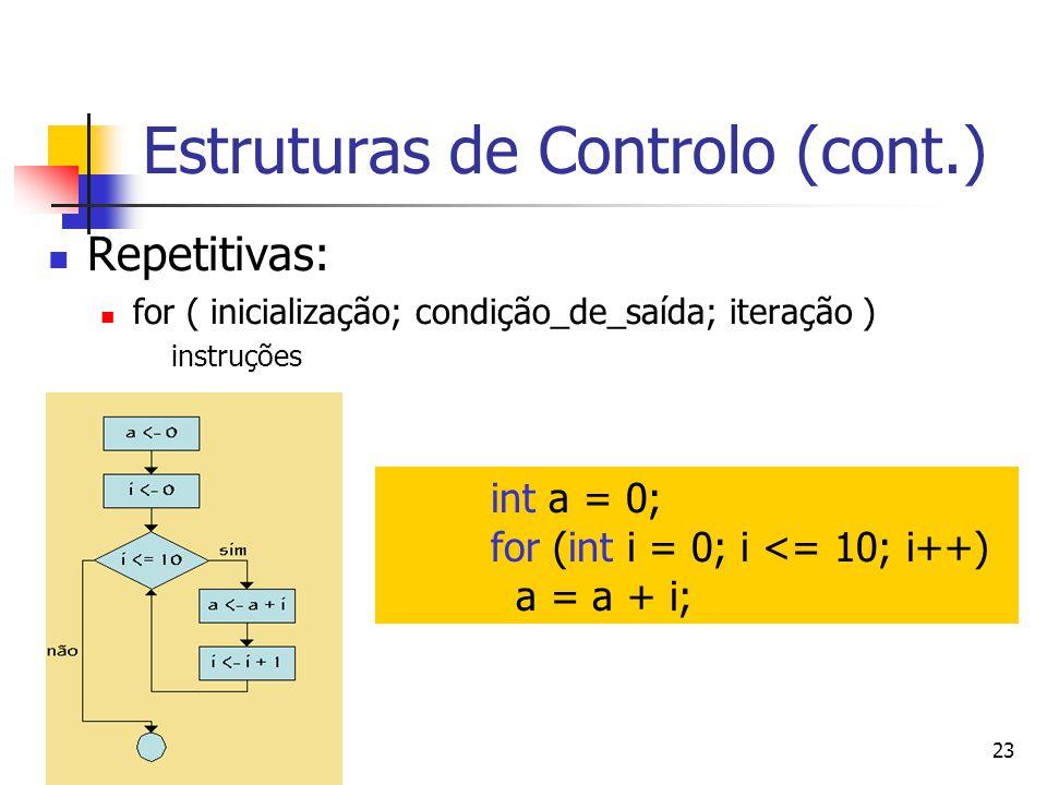 23 Estruturas de Controlo (cont.) Repetitivas: for ( inicialização; condição_de_saída; iteração ) instruções int a = 0; for (int i = 0; i <= 10; i++) a = a + i;