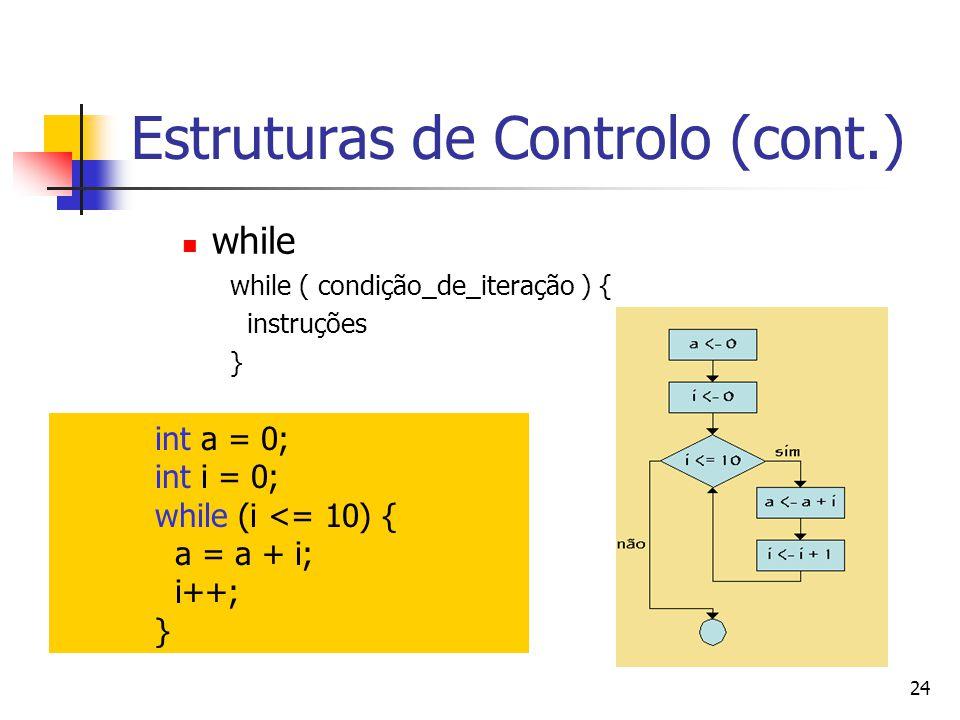 24 Estruturas de Controlo (cont.) while while ( condição_de_iteração ) { instruções } int a = 0; int i = 0; while (i <= 10) { a = a + i; i++; }