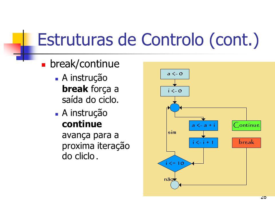 26 Estruturas de Controlo (cont.) break/continue A instrução break força a saída do ciclo.