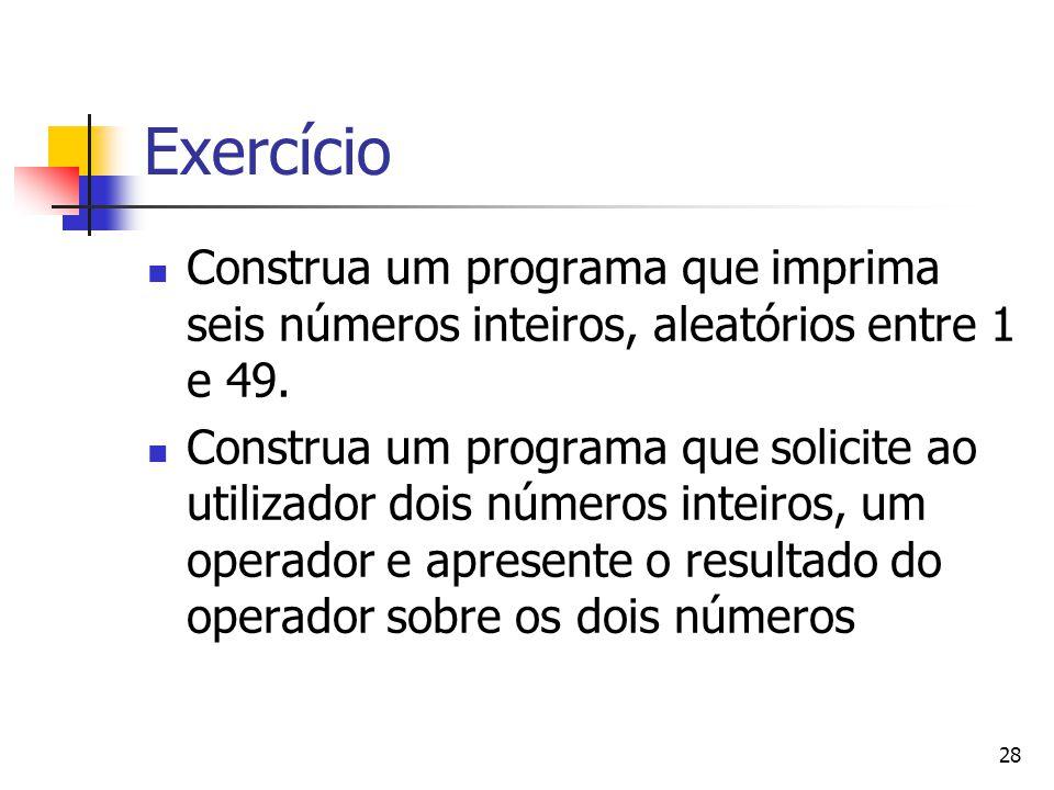 28 Exercício Construa um programa que imprima seis números inteiros, aleatórios entre 1 e 49.