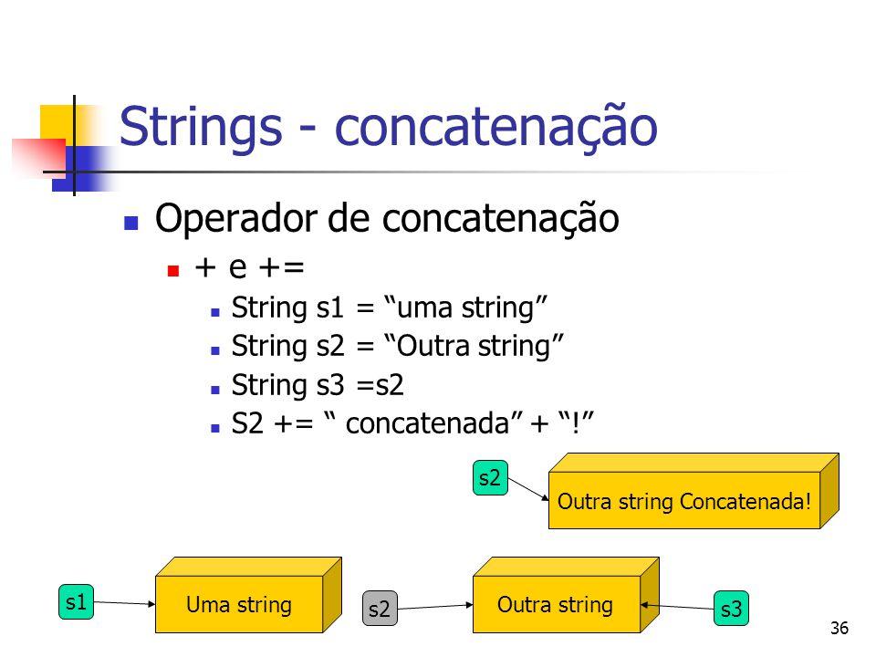 36 Strings - concatenação Operador de concatenação + e += String s1 = uma string String s2 = Outra string String s3 =s2 S2 += concatenada + .