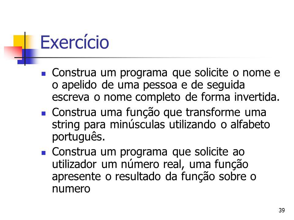 39 Exercício Construa um programa que solicite o nome e o apelido de uma pessoa e de seguida escreva o nome completo de forma invertida.