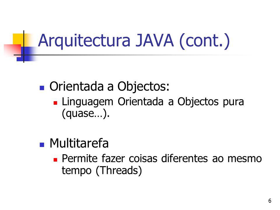 7 Plataformas JAVA J2ME – Java 2 Micro Edition Java para Paltops e Telemóveis J2SE – Java 2 Standard Edition Java para desktops / workstations J2EE - Java 2 Enterprise Edition Java para servidores