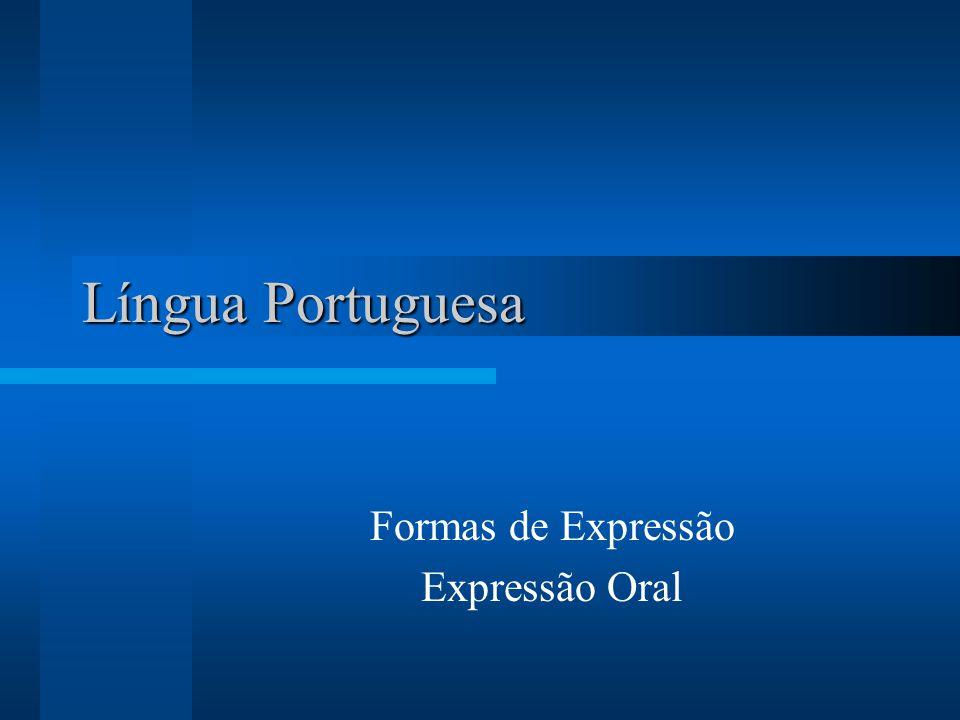 Língua Portuguesa Formas de Expressão Expressão Oral