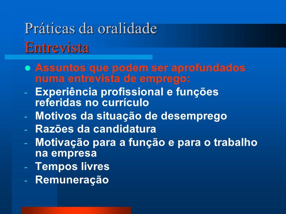 Práticas da oralidade Entrevista Assuntos que podem ser aprofundados numa entrevista de emprego: - Experiência profissional e funções referidas no cur