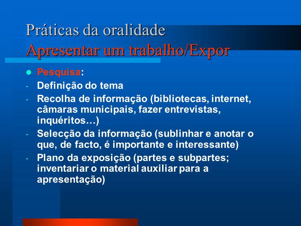 Práticas da oralidade Apresentar um trabalho/Expor Pesquisa: - Definição do tema - Recolha de informação (bibliotecas, internet, câmaras municipais, f