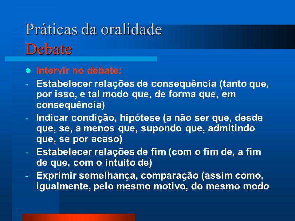 Práticas da oralidade Debate Intervir no debate: - Estabelecer relações de consequência (tanto que, por isso, e tal modo que, de forma que, em consequ
