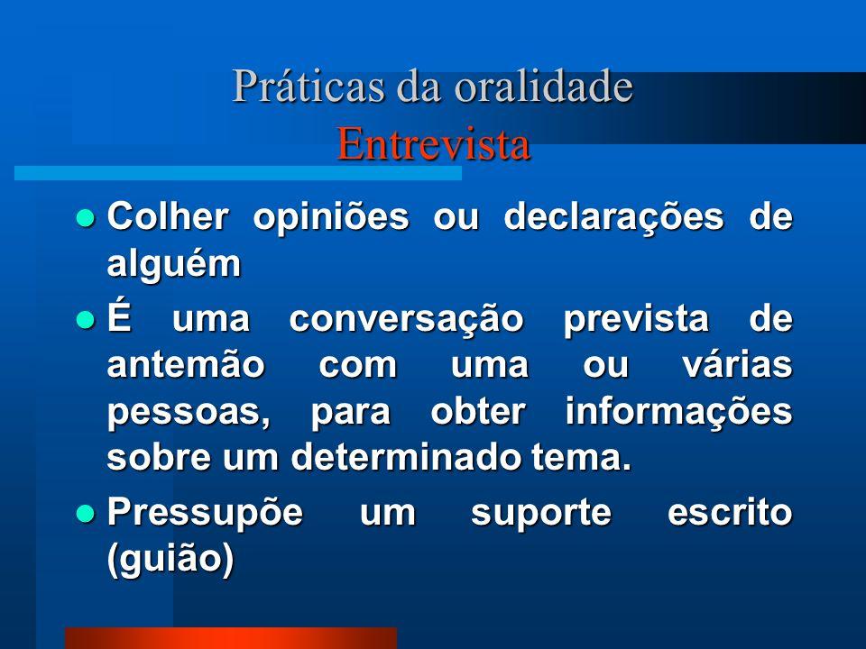Práticas da oralidade Entrevista Colher opiniões ou declarações de alguém Colher opiniões ou declarações de alguém É uma conversação prevista de antem