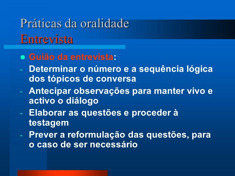 Práticas da oralidade Entrevista Guião da entrevista: - Determinar o número e a sequência lógica dos tópicos de conversa - Antecipar observações para