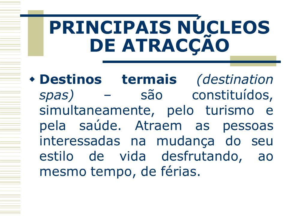 PRINCIPAIS NÚCLEOS DE ATRACÇÃO Destinos termais (destination spas) – são constituídos, simultaneamente, pelo turismo e pela saúde.
