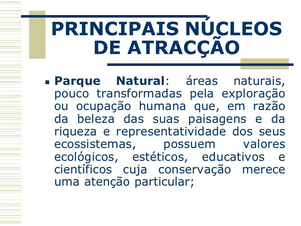 PRINCIPAIS NÚCLEOS DE ATRACÇÃO Parque Natural: áreas naturais, pouco transformadas pela exploração ou ocupação humana que, em razão da beleza das suas