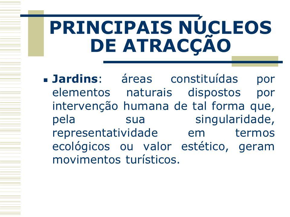 PRINCIPAIS NÚCLEOS DE ATRACÇÃO Jardins: áreas constituídas por elementos naturais dispostos por intervenção humana de tal forma que, pela sua singular