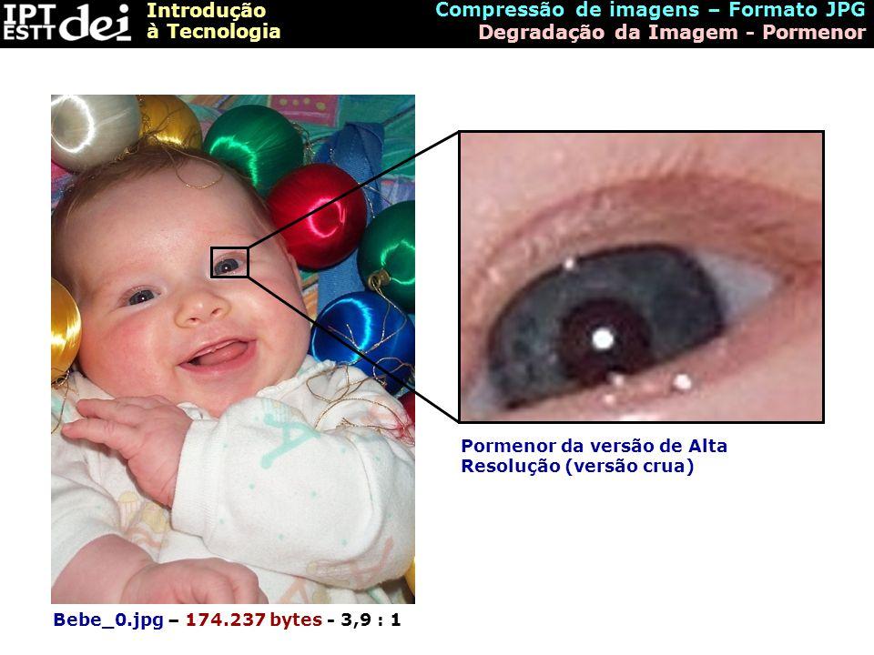 Introdução à Tecnologia Pormenor da versão de Alta Resolução (versão crua) Compressão de imagens – Formato JPG Degradação da Imagem - Pormenor Bebe_0.