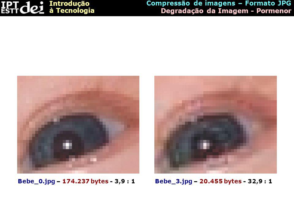 Introdução à Tecnologia Compressão de imagens – Formato JPG Degradação da Imagem - Pormenor Bebe_0.jpg – 174.237 bytes - 3,9 : 1Bebe_3.jpg – 20.455 by