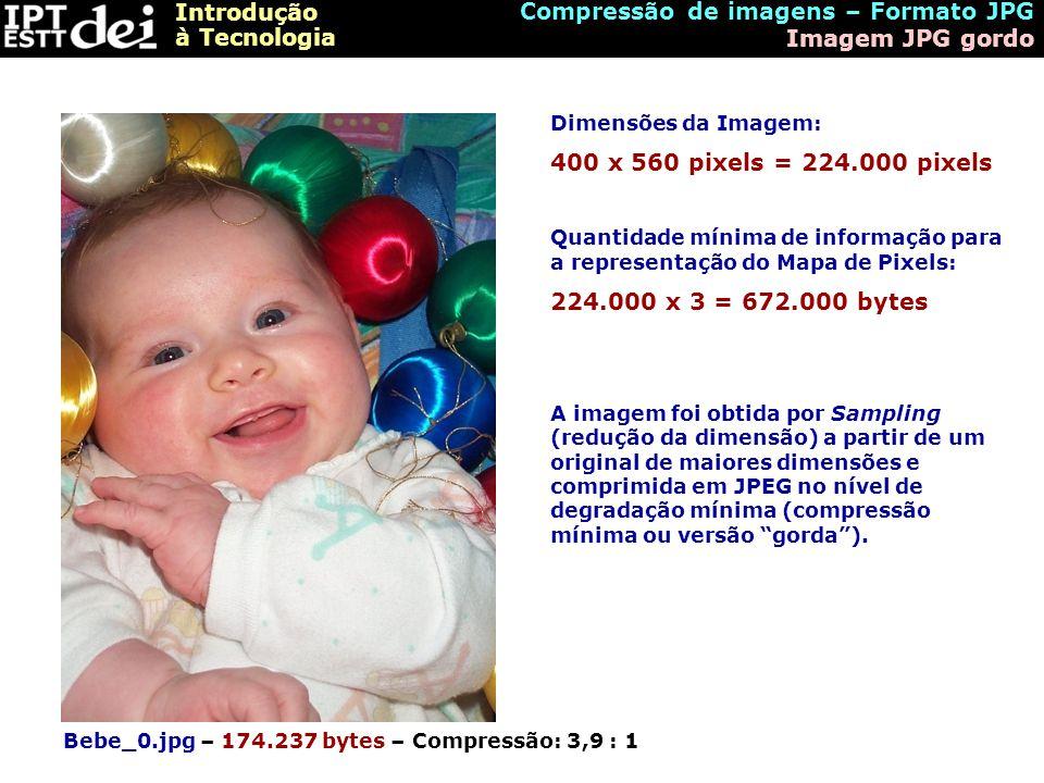 Introdução à Tecnologia Bebe_0.jpg – 174.237 bytes – Compressão: 3,9 : 1 Dimensões da Imagem: 400 x 560 pixels = 224.000 pixels Quantidade mínima de i