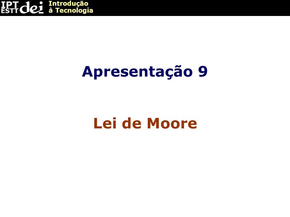 Introdução à Tecnologia Apresentação 9 Lei de Moore