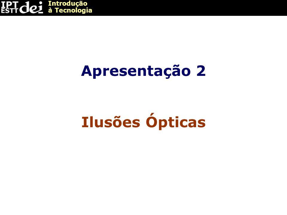 Introdução à Tecnologia Ilusões Ópticas Efeito Cinético
