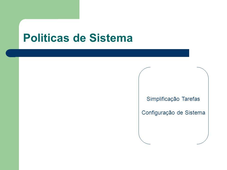 Politicas de Sistema Simplificação Tarefas Configuração de Sistema