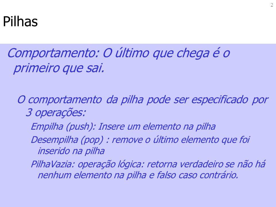 13 Exemplo: Pilha das Calculadoras HP Operações int pilhaCheia(Pilha p); int pilhaVazia(Pilha p); void inicializaPilha(Pilha *p); void empilha (Pilha *p, elemento ele); Elemento desempilha(Pilha *p); void mostraTopo(Pilha p);
