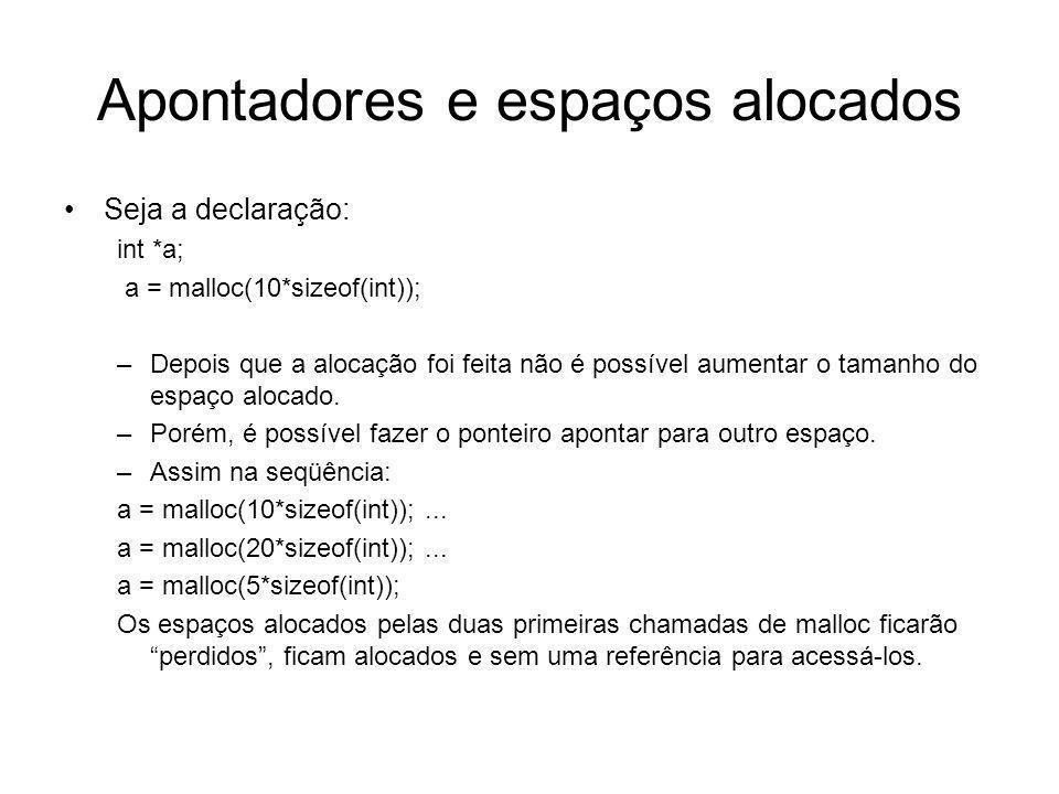 Apontadores e espaços alocados Seja a declaração: int *a; a = malloc(10*sizeof(int)); –Depois que a alocação foi feita não é possível aumentar o taman