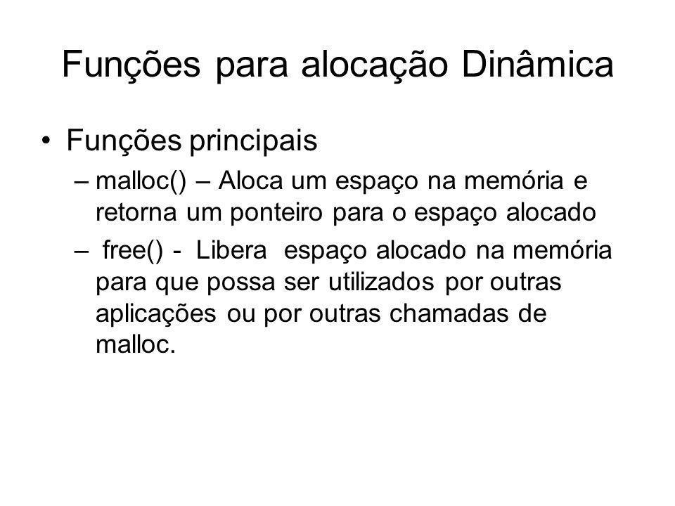 Funções para alocação Dinâmica Funções principais –malloc() – Aloca um espaço na memória e retorna um ponteiro para o espaço alocado – free() - Libera