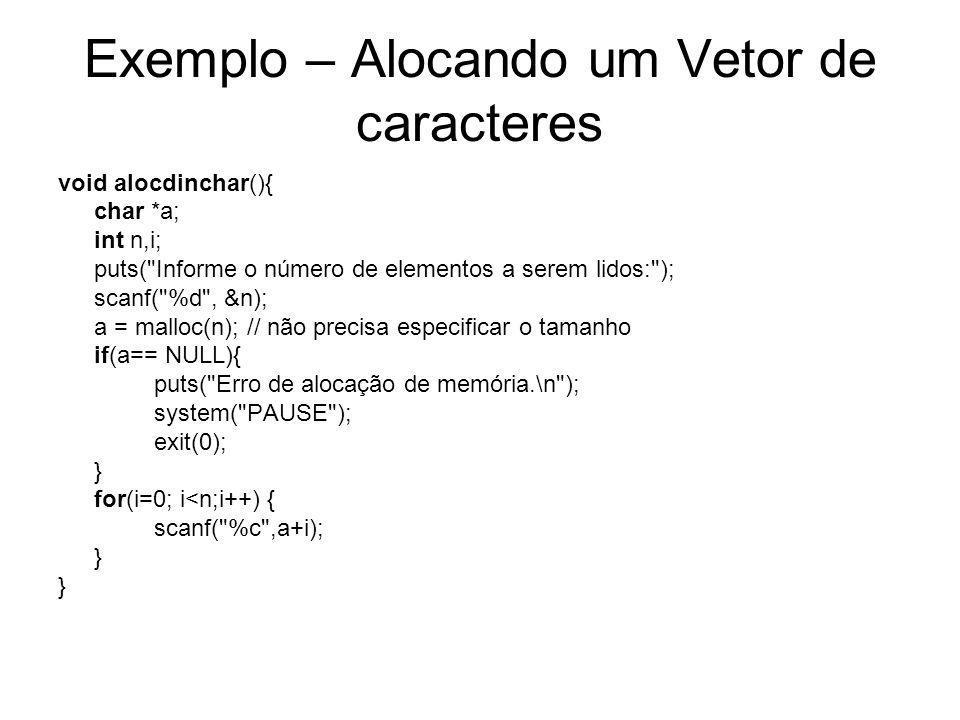 Exemplo – Alocando um Vetor de caracteres void alocdinchar(){ char *a; int n,i; puts(
