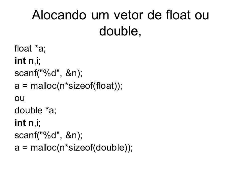 Alocando um vetor de Estruturas struct Pessoa{ int idade; char nome[10]; float altura; float peso; } p1,p2; void alocdinstruct(){ Pessoa *a; int n,i; puts( Informe o número de elementos a serem lidos: ); scanf( %d , &n); a = malloc(n*sizeof(struct Pessoa));