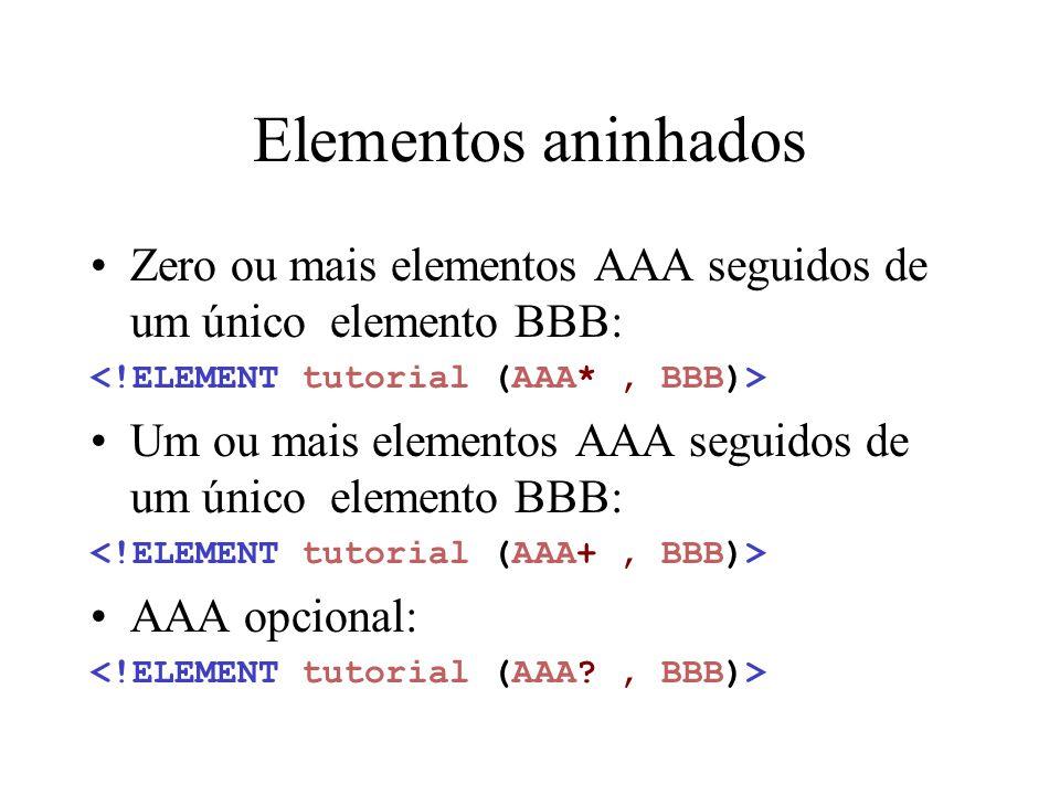 Elementos aninhados Zero ou mais elementos AAA seguidos de um único elemento BBB: Um ou mais elementos AAA seguidos de um único elemento BBB: AAA opcional: