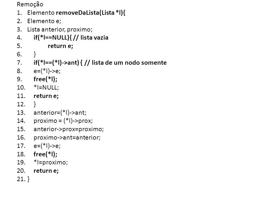 Remoção 1.Elemento removeDaLista(Lista *l){ 2.Elemento e; 3.Lista anterior, proximo; 4.