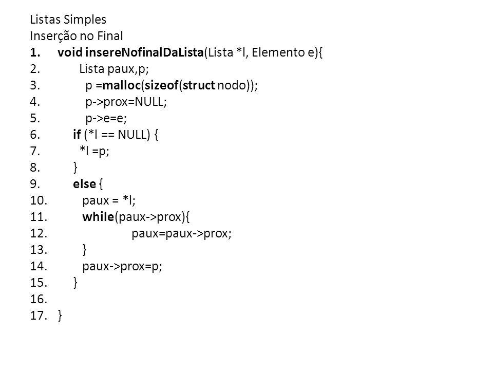 Listas Simples Inserção no Final 1.void insereNofinalDaLista(Lista *l, Elemento e){ 2.Lista paux,p; 3.