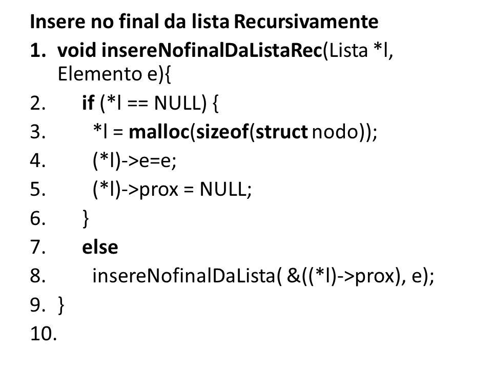 Insere no final da lista Recursivamente 1.void insereNofinalDaListaRec(Lista *l, Elemento e){ 2.