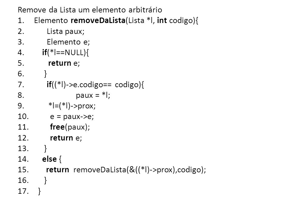Remove da Lista um elemento arbitrário 1.Elemento removeDaLista(Lista *l, int codigo){ 2.Lista paux; 3.Elemento e; 4.
