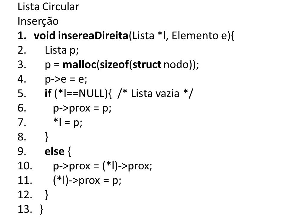 Lista Circular Inserção 1.void insereaDireita(Lista *l, Elemento e){ 2.