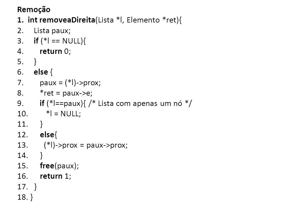 Remoção de elemento arbitrário 1.Elemento removeElemento(Lista *l, int codigo){ 2.