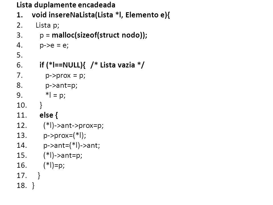 Lista duplamente encadeada 1.void insereNaLista(Lista *l, Elemento e){ 2.