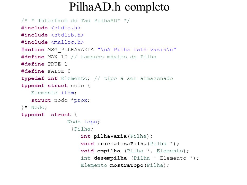 PilhaAD.h completo /* * Interface do Tad PilhaAD* */ #include #define MSG_PILHAVAZIA