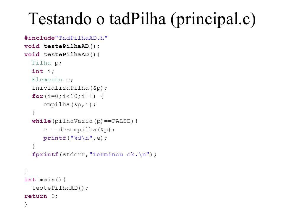 Testando o tadPilha (principal.c) #include