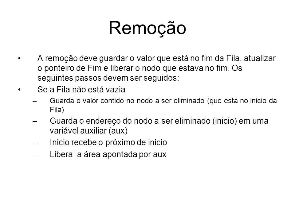 Operação removeDaFila int removeDaFila(TadFila *q, Elemento *elem){ Nodo aux; if (filaVazia(*q) == FALSE) { *elem = q->inicio->item; aux = q->inicio; q->inicio = q->inicio->prox; free(aux); return (TRUE); } return (FALSE); }