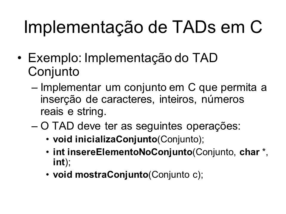 Implementação de TADs em C –void inicializaConjunto(Conjunto); Vai inicializar o conjunto deixando o mesmo vazio –int insereElementoNoConjunto(Conjunto, char *, int); Vai inserir um elemento no conjunto.