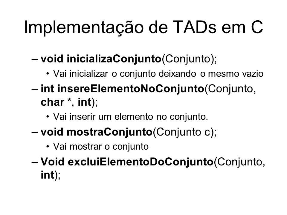 Implementação de TADs em C –void inicializaConjunto(Conjunto); Vai inicializar o conjunto deixando o mesmo vazio –int insereElementoNoConjunto(Conjunt