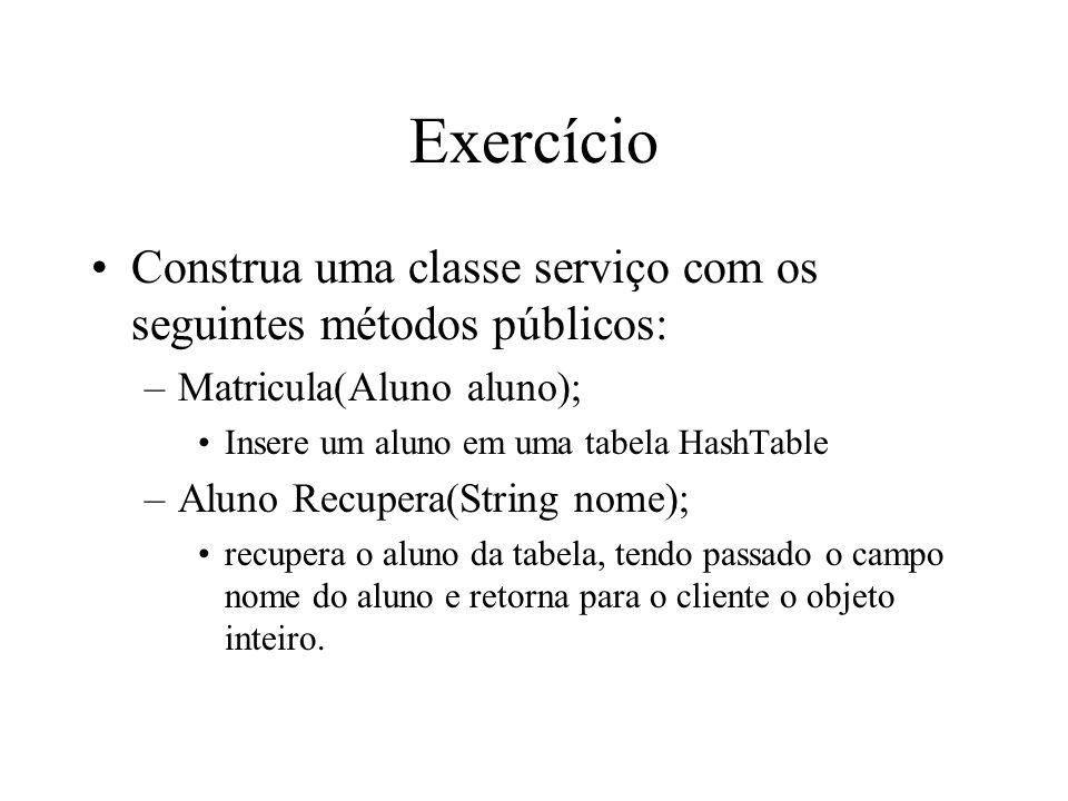 Exercício Construa uma classe serviço com os seguintes métodos públicos: –Matricula(Aluno aluno); Insere um aluno em uma tabela HashTable –Aluno Recup