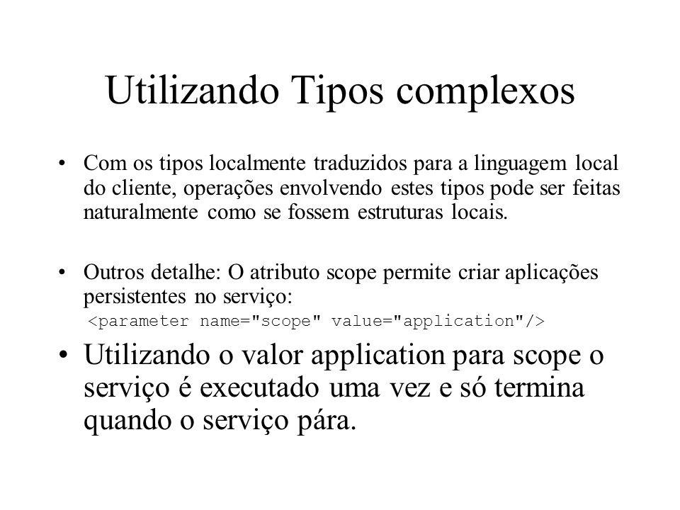 Utilizando Tipos complexos Com os tipos localmente traduzidos para a linguagem local do cliente, operações envolvendo estes tipos pode ser feitas natu