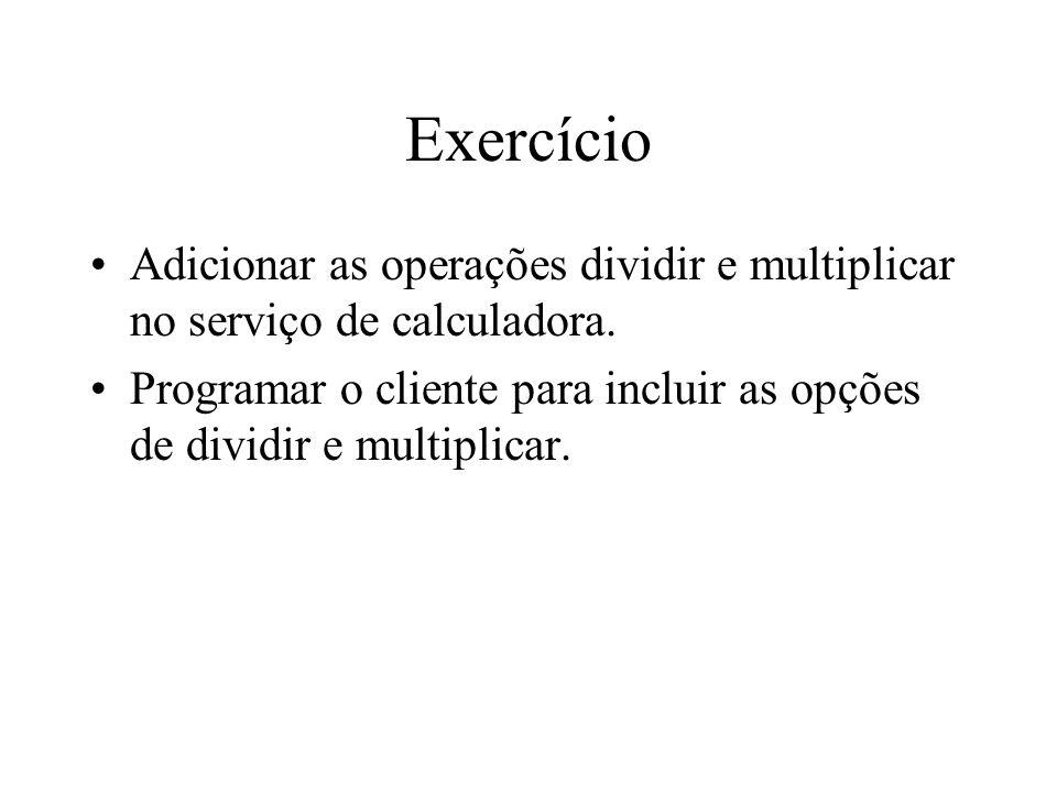 Exercício Adicionar as operações dividir e multiplicar no serviço de calculadora.
